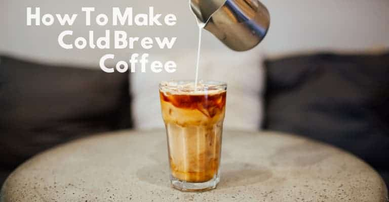 How To Make Cold Brew Coffee At Home (2 Easy Recipes Inc Concentrate)