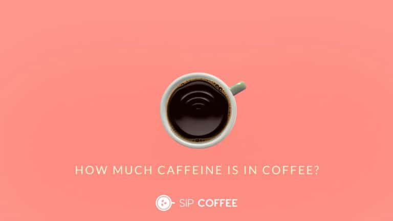 Caffeine In Coffee – The Complete Guide [2021 Update]